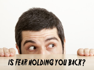 Fear Holding You Back